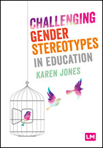 NEWS – Dr. Karen Jones announces the launch of her new book 'Challenging Gender Stereotypes in Education', published by SAGE